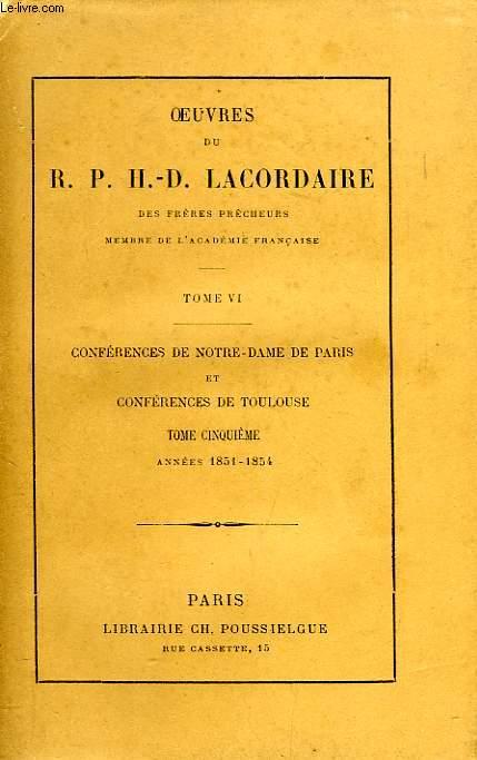 OEUVRES DU R. P. H.-D. LACORDAIRE, TOME VI, CONFERENCES DE NOTRE-DAME DE PARIS ET CONFERENCES DE TOULOUSE, TOME 5, 1851-1854