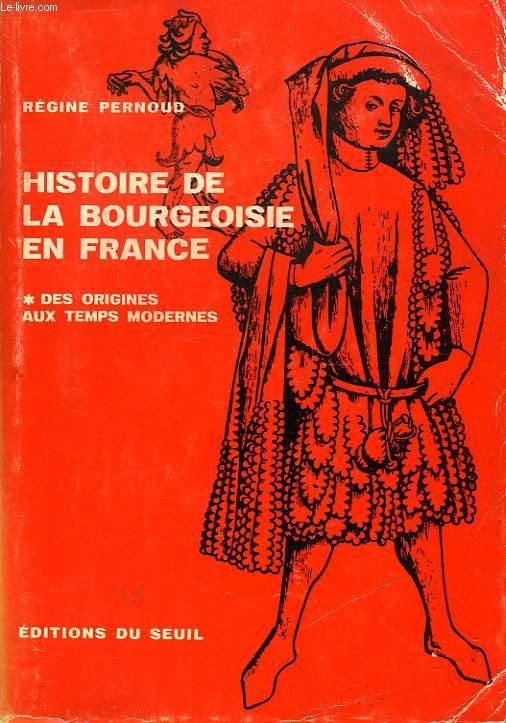 HISTOIRE DE LA BOURGEOISIE EN FRANCE, I. DES ORIGINES AUX TEMPS MODERNES