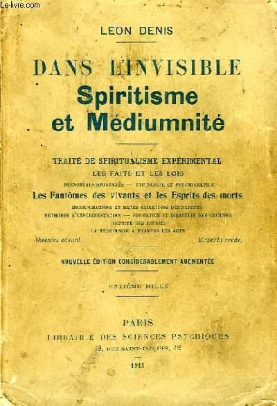 DANS L'INVISIBLE, SPIRITISME ET MEDIUMNITE, TRAITE DE SPIRITUALISME EXPERIMENTAL
