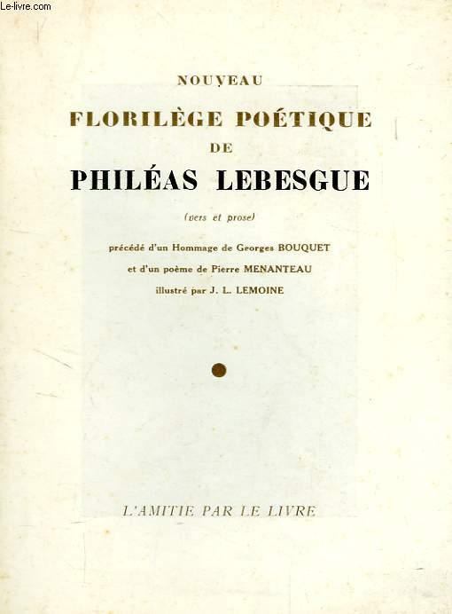 NOUVEAU FLORILEGE POETIQUE DE PHILEAS LEBESGUE (VERS ET PROSE)