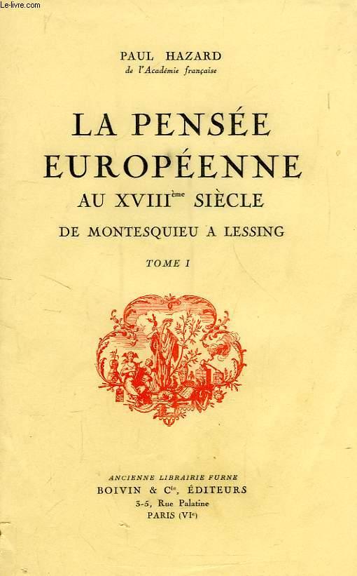 LA PENSEE EUROPEENNE AU XVIIIe SIECLE DE MONTESQUIEU A LESSING, TOME I
