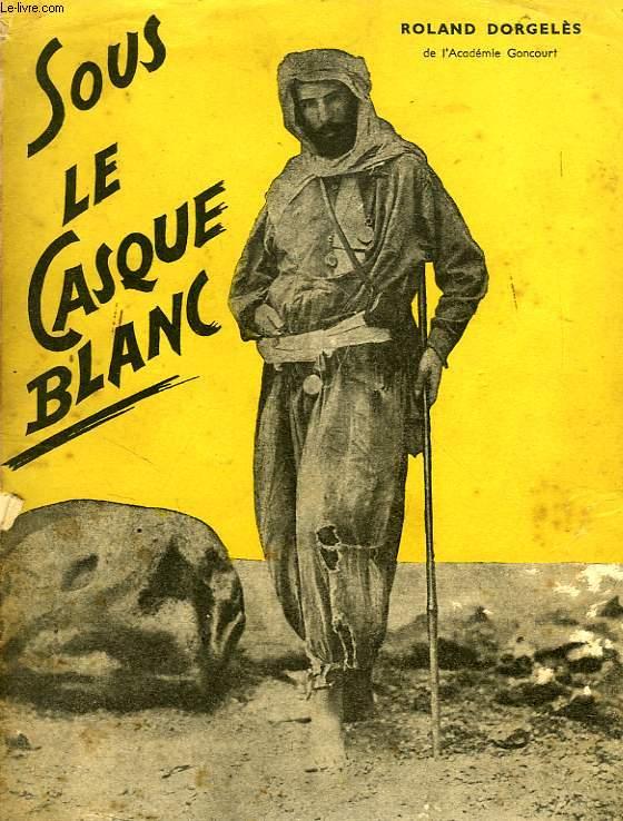 SOUS LE CASQUE BLANC, LES CONQUERANTS DE L'AFRIQUE NOIRE