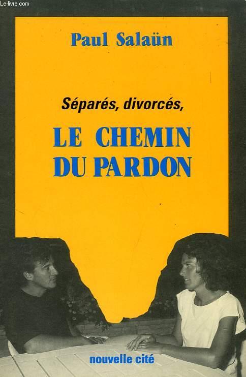 SEPARES, DIVORCES, LE CHEMIN DU PARDON
