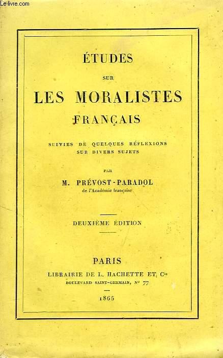 ETUDES SUR LES MORALISTES FRANCAIS, SUIVIES DE QUELQUES REFLEXIONS SUR DIVERS SUJETS