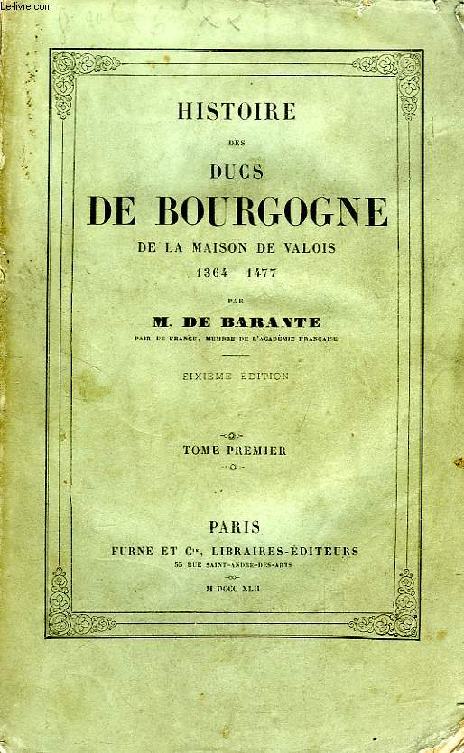 HISTOIRE DES DUCS DE BOURGOGNE, DE LA MAISON DE VALOIS, 1364-1477, TOME I