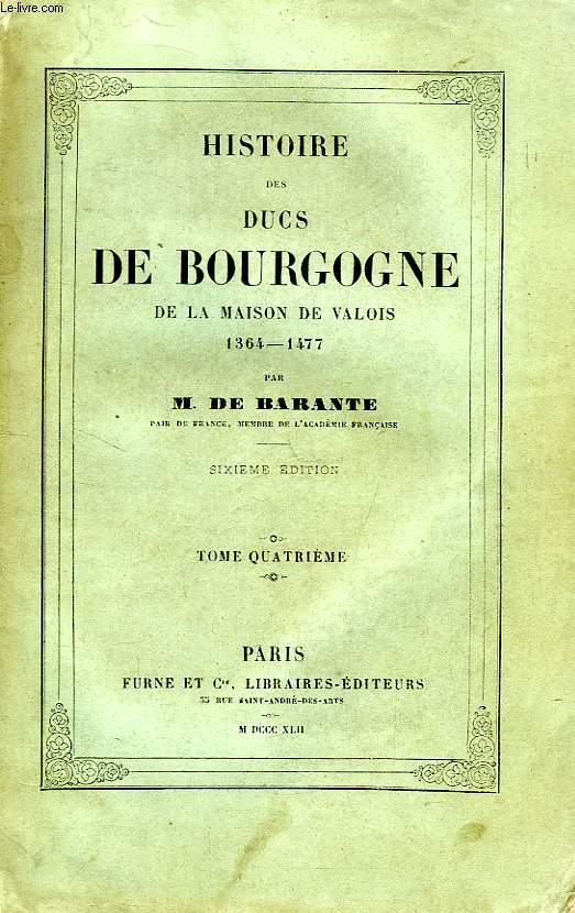 HISTOIRE DES DUCS DE BOURGOGNE, DE LA MAISON DE VALOIS, 1364-1477, TOME IV