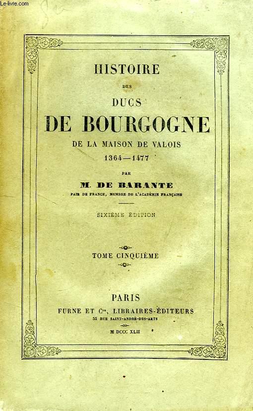 HISTOIRE DES DUCS DE BOURGOGNE, DE LA MAISON DE VALOIS, 1364-1477, TOME V