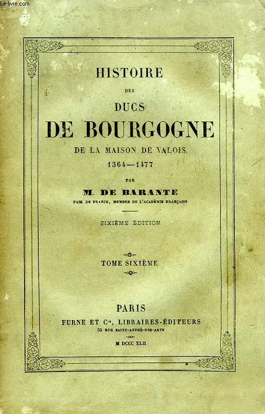 HISTOIRE DES DUCS DE BOURGOGNE, DE LA MAISON DE VALOIS, 1364-1477, TOME VI