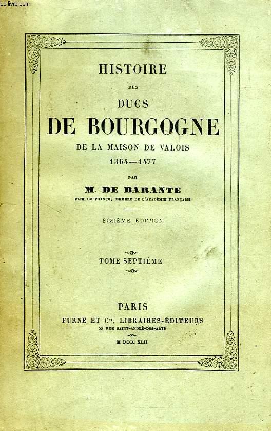 HISTOIRE DES DUCS DE BOURGOGNE, DE LA MAISON DE VALOIS, 1364-1477, TOME VII