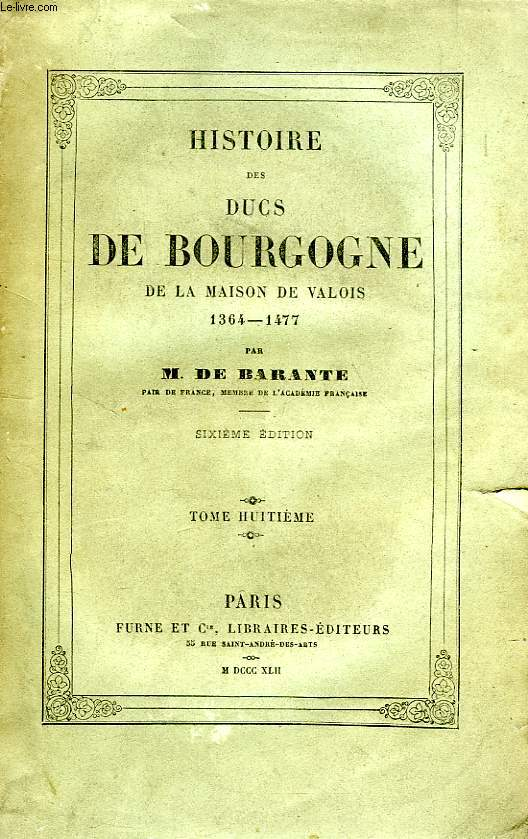 HISTOIRE DES DUCS DE BOURGOGNE, DE LA MAISON DE VALOIS, 1364-1477, TOME VIII