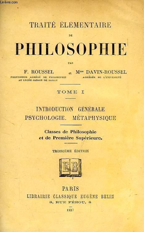 TRAITE ELEMENTAIRE DE PHILOSOPHIE, TOME I, INTRODUCTION GENERALE, PSYCHOLOGIE, METAPHYSIQUE