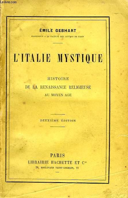 L'ITALIE MYSTIQUE, HISTOIRE DE LA RENAISSANCE RELIGIEUSE AU MOYEN AGE