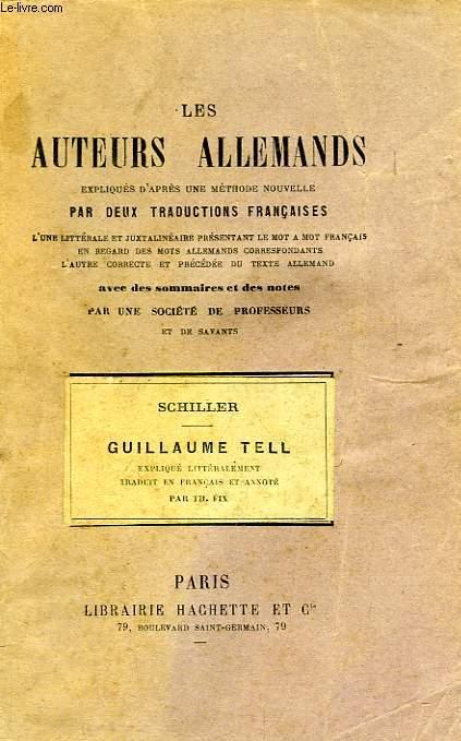 LES AUTEURS ALLEMANDS EXPLIQUES PAR DEUX TRADUCTIONS FRANCAISES, SCHILLER, GUILLAUME TELL