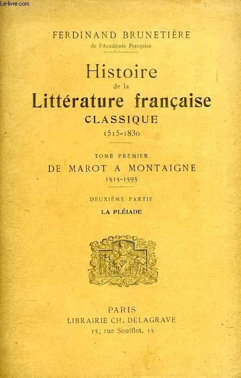 HISTOIRE DE LA LITTERATURE FRANCAISE CLASSIQUE (1515-1830), TOME I, DE MAROT A MONTAIGNE (1515-1595), 2e PARIE, LA PLEIADE