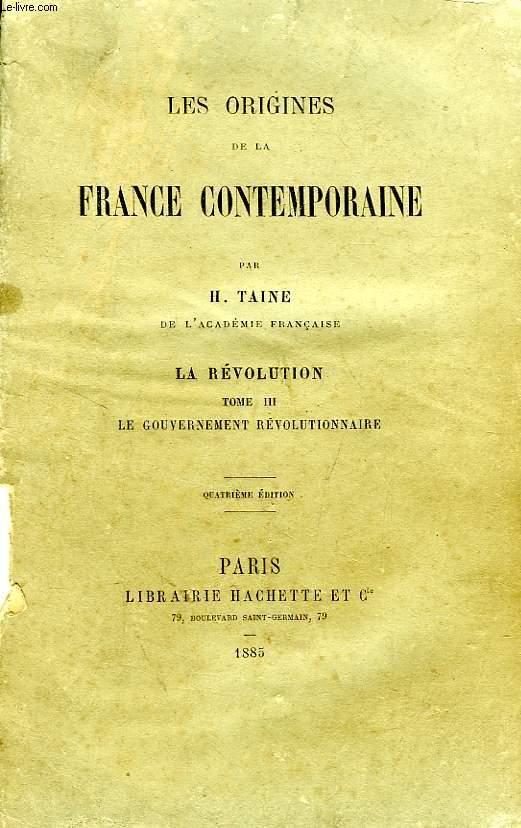 LES ORIGINES DE LA FRANCE CONTEMPORAINE, LA REVOLUTION, TOME III, L E GOUVERNEMENT REVOLUTIONNAIRE