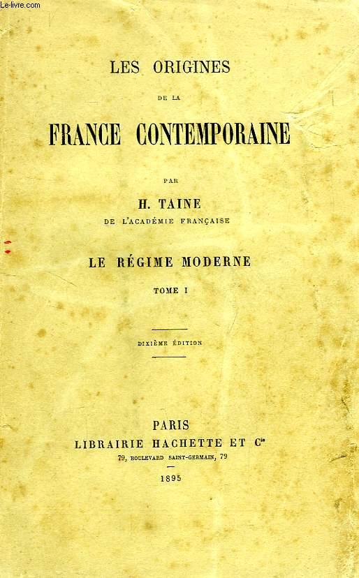 LES ORIGINES DE LA FRANCE CONTEMPORAINE, LE REGIME MODERNE, TOME I
