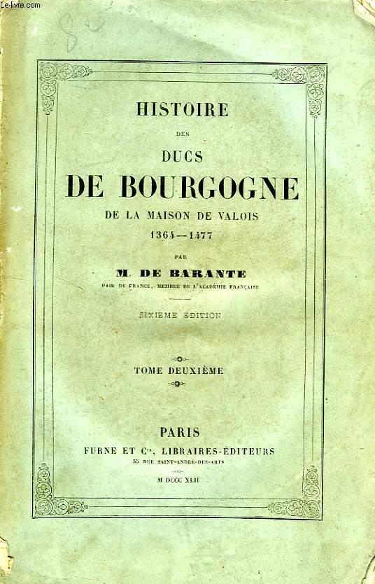 HISTOIRE DES DUCS DE BOURGOGNE, DE LA MAISON DE VALOIS, 1364-1477, TOME II