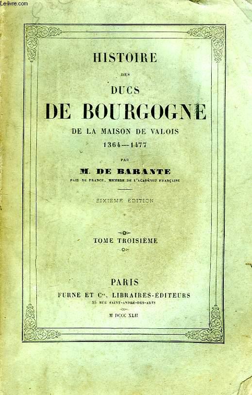 HISTOIRE DES DUCS DE BOURGOGNE, DE LA MAISON DE VALOIS, 1364-1477, TOME III