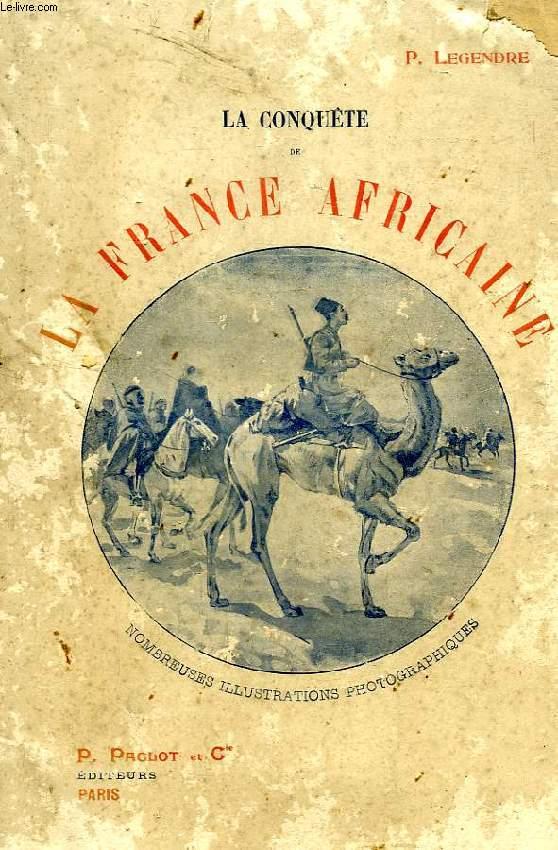 LA CONQUETE DE LA FRANCE AFRICAINE