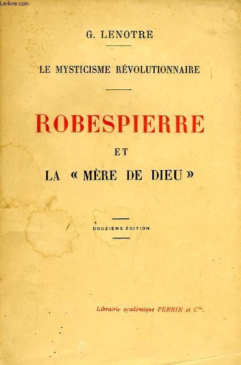 LE MYSTICISME REVOLUTIONNAIRE, ROBESPIERRE ET LA 'MERE DE DIEU'