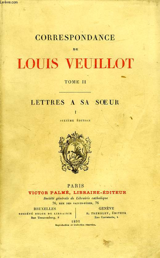CORRESPONDANCE DE LOUIS VEUILLOT, TOME II, LETTRES A SA SOEUR, I