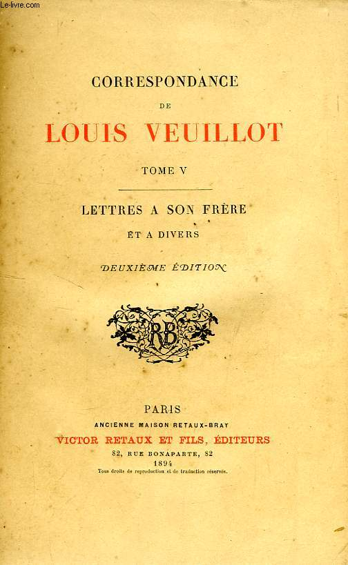 CORRESPONDANCE DE LOUIS VEUILLOT, TOME V, LETTRES A SON FRERE ET A DIVERS