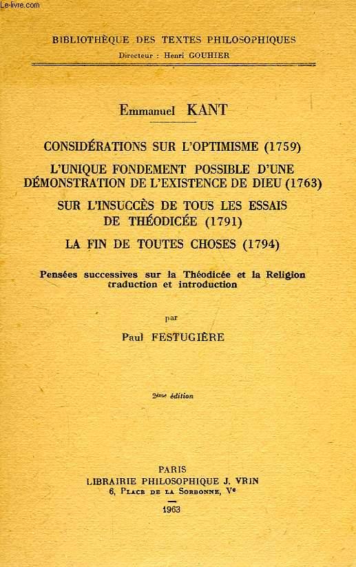 CONSIDERATIONS SUR L'OPTIMISME (1759), L'UNIQUE FONDEMENT POSSIBLE D'UNE DEMONSTRATION DE L'EXISTENCE DE DIEU (1763), SUR L'INSUCCES DE TOUS LES ESSAIS DE THEODICEE (1791), ETC.