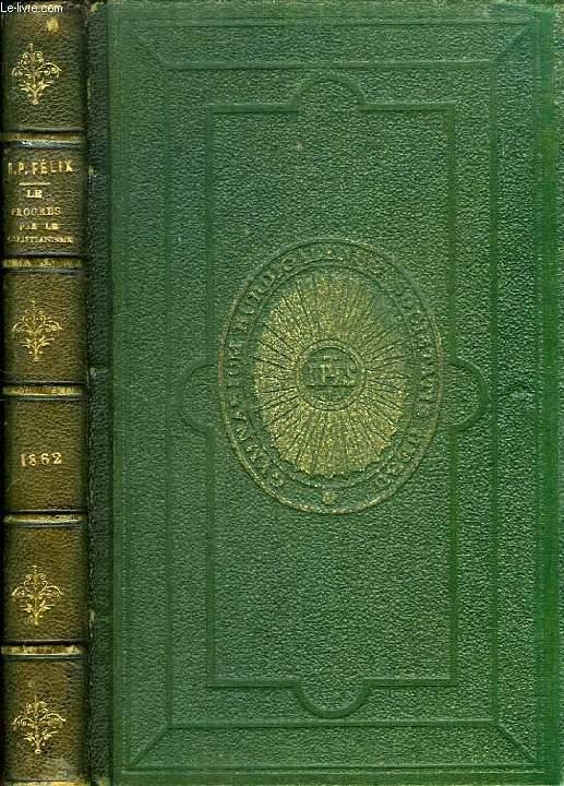 LE PROGRES PAR LE CHRISTIANISME, CONFERENCES DE NOTRE-DAME DE PARIS, ANNEE 1862