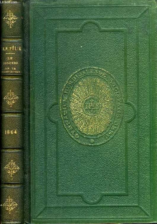 LE PROGRES PAR LE CHRISTIANISME, CONFERENCES DE NOTRE-DAME DE PARIS, ANNEE 1864
