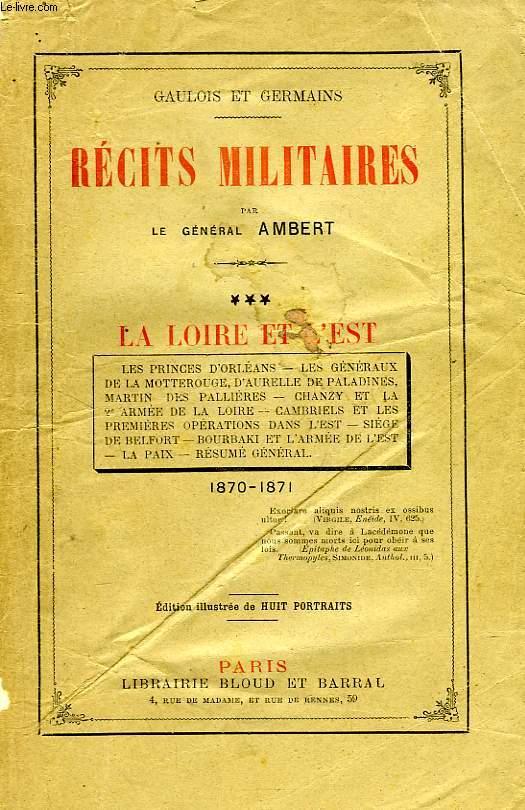 RECITS MILITAIRES, TOME III, LA LOIRE ET L'EST (1870-1871)