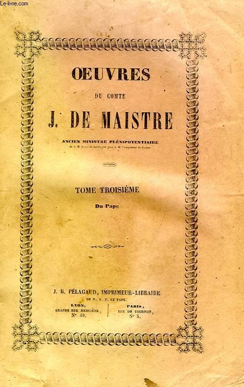 OEUVRES DU COMTE J. DE MAISTRE, TOME III, DU PAPE
