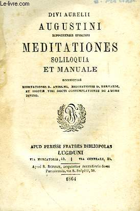 DIVI AURELII AUGUSTINI HIPPONENSIS EPISCOPI MEDITATIONES, SOLILOQUIA ET MANUALE