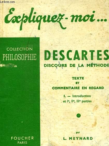 EXPLIQUEZ-MOI... DESCARTES, DISCOURS DE LA METHODE, I. INTRODUCTION ET Ie, IIe ET IIIe PARTIES