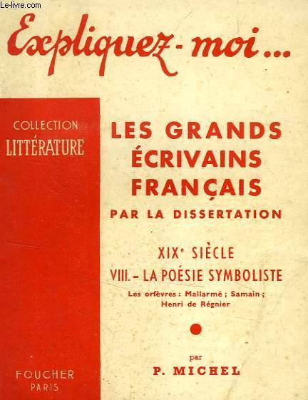 EXPLIQUEZ-MOI... LES GRANDS ECRIVAINS FRANCAIS PAR LA DISSERTATION, XIXe SIECLE, TOME VIII: LA POESIE SYMBOLISTE, LES ORFEVRES: MALLARME, SAMAIN, REGNIER