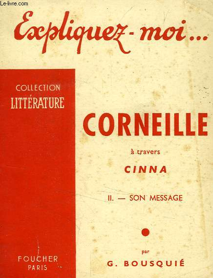 EXPLIQUEZ-MOI... CORNEILLE, II. SON MESSAGE