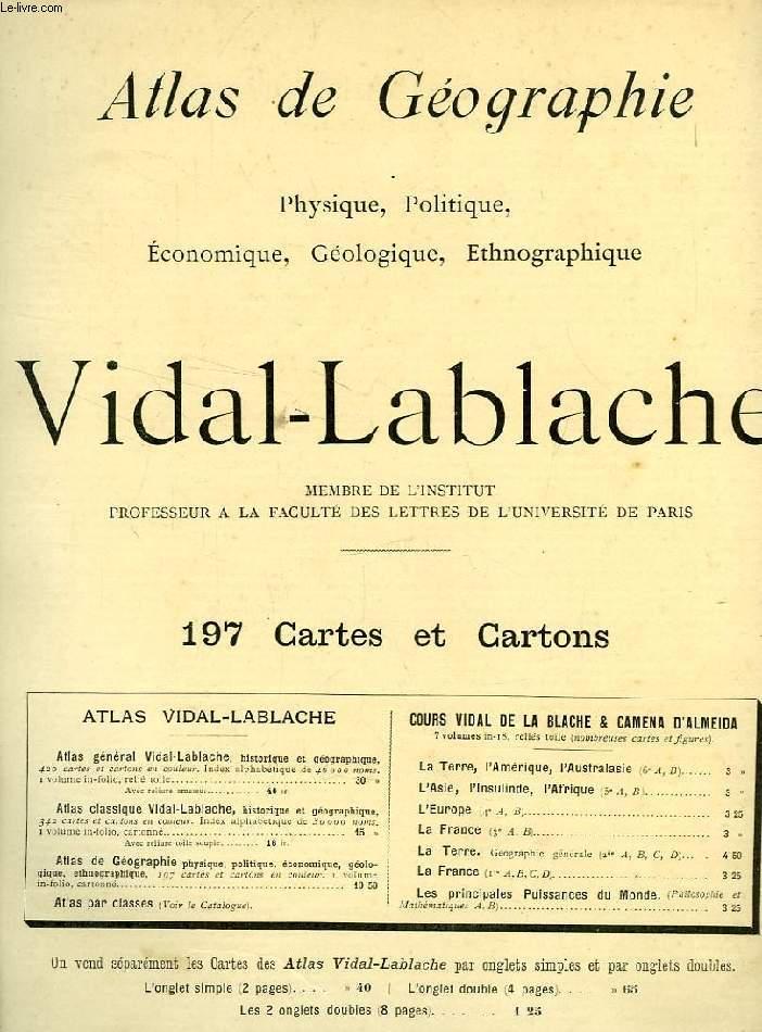 ATLAS DE GEOGRAPHIE VIDAL-LABLACHE, PHYSIQUE, POLITIQUE, ECONOMIQUE, GEOLOGIQUE, ETHNOGRAPHIQUE