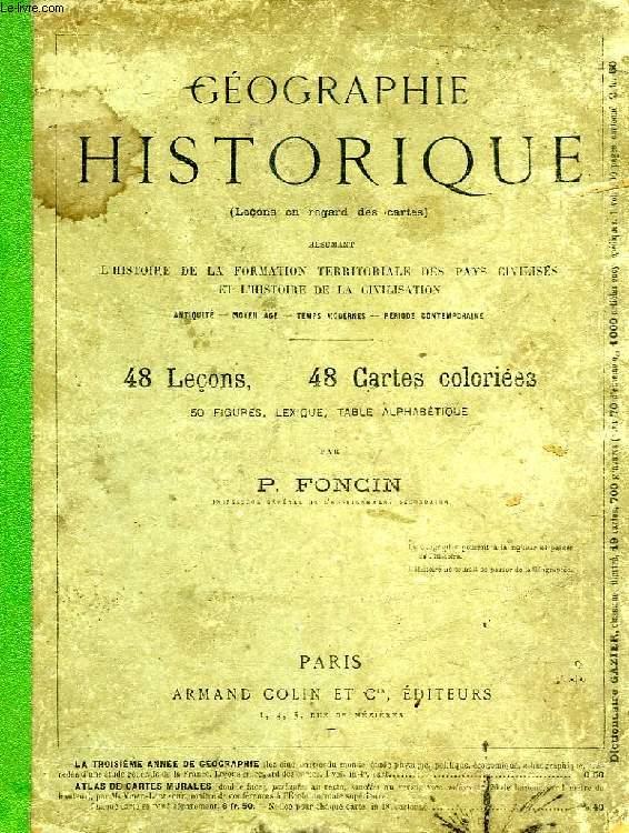 GEOGRAPHIE HISTORIQUE, RESUMANT L'HISTOIRE DE LA FORMATION TERRITORIALE DES PAYS CIVILISES ET L'HISTOIRE DE LA CIVILISATION
