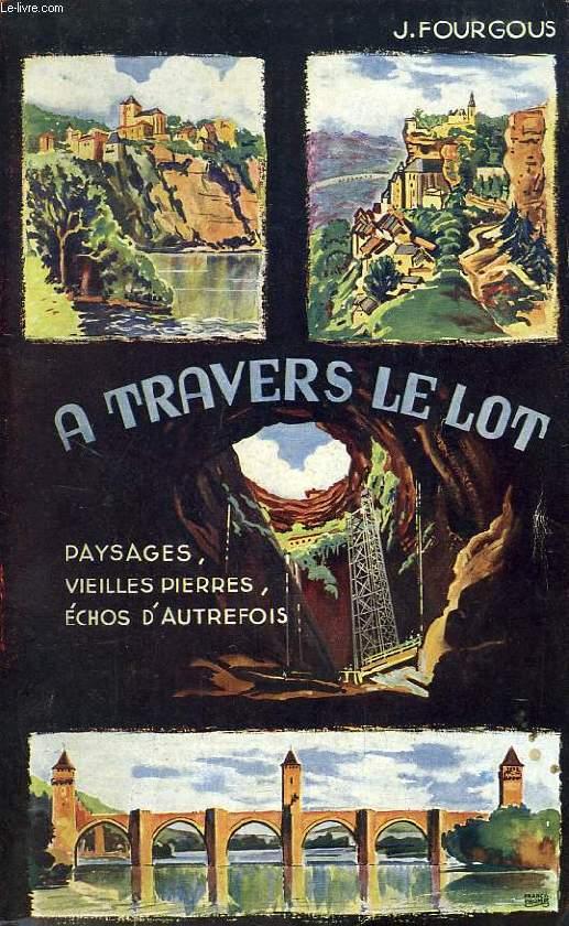 A TRAVERS LE LOT, PAYSAGES, VIEILLES PIERRES, ECHOS D'AUTREFOIS