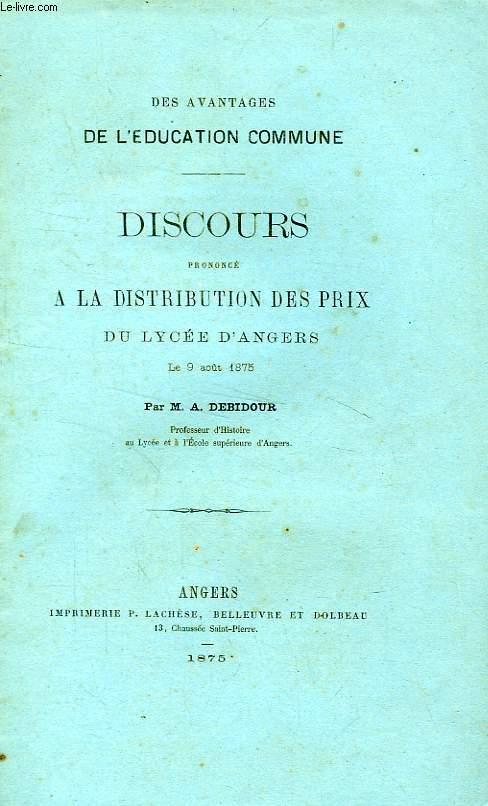 DES AVANTAGES DE L'EDUCATION COMMUNE, DISCOURS PRONONCE A LA DISTRIBUTION DES PRIX DU LYCEE D'ANGERS, LE 9 AOUT 1875