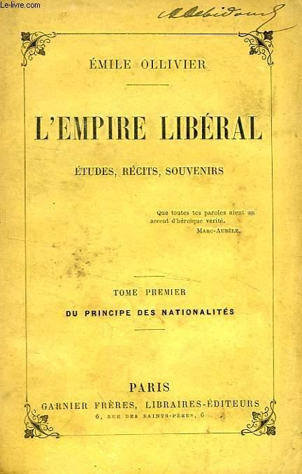 L'EMPIRE LIBERAL, ETUDES, RECITS, SOUVENIRS, TOME I, DU PRINCIPE DES NATIONALITES