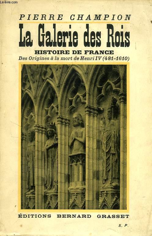 LA GALERIE DES ROIS, HISTOIRE DE FRANCE DES ORIGINES A LA MORT DE HENRI IV (481-1610)