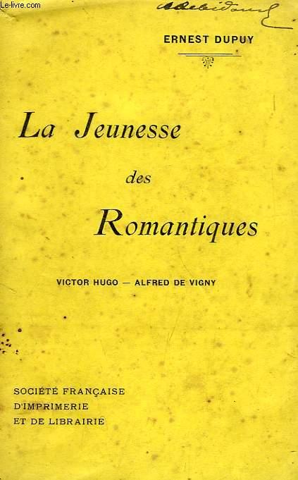 LA JEUNESSE DES ROMANTIQUES, VICTOR HUGO, ALFRED DE VIGNY