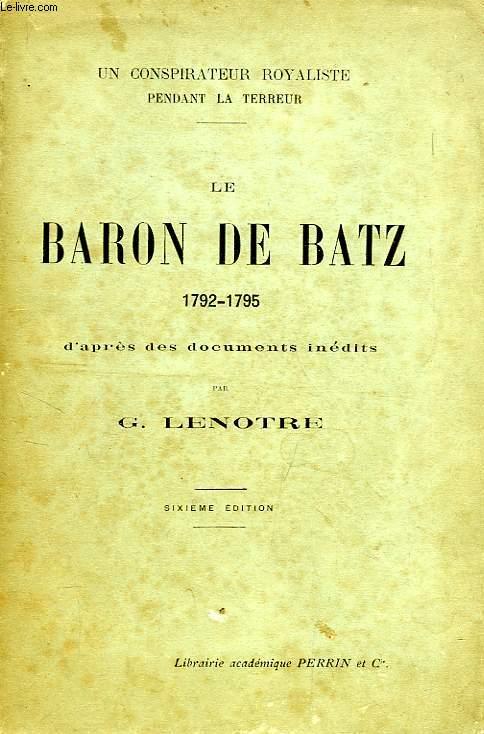 LE BARON DE BATZ, 1792-1795, UN CONSPIRATEUR ROYALISTE PENDANT LA TERREUR