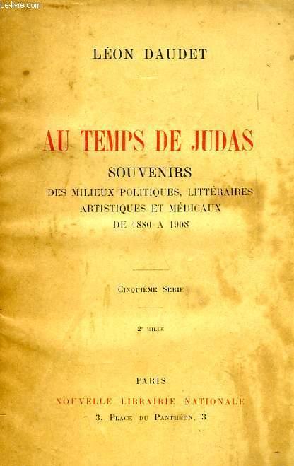 AU TEMPS DE JUDAS, SOUVENIRS DES MILIEUX LITTERAIRES, POLITIQUES, ARTISTIQUES ET MEDICAUX DE 1880 A 1908