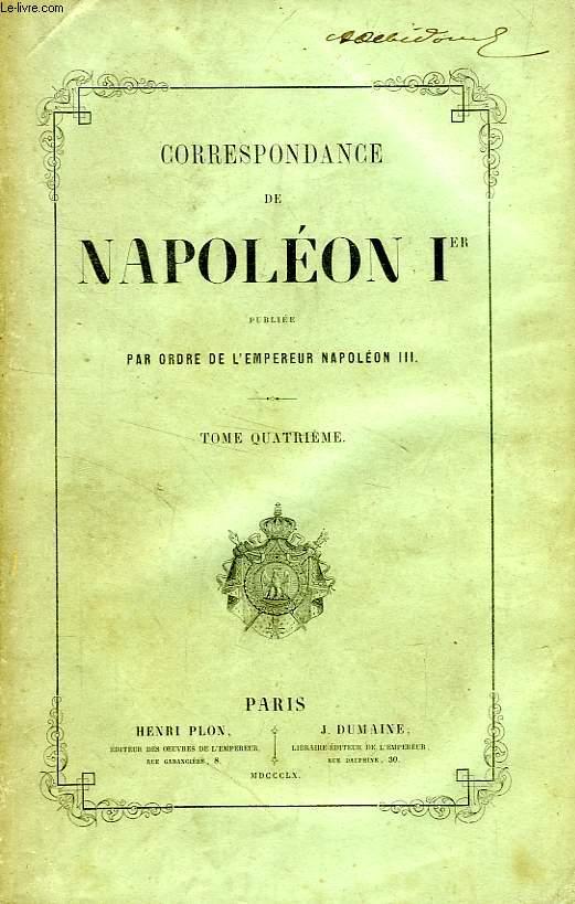CORRESPONDANCE DE NAPOLEON Ier, PUBLIEE PAR ORDRE DE L'EMPEREUR NAPOLEON III, TOME IV
