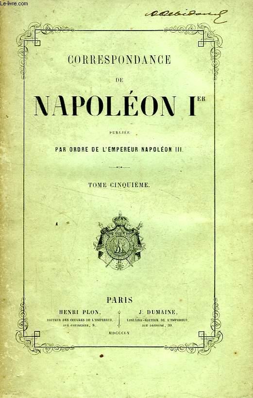 CORRESPONDANCE DE NAPOLEON Ier, PUBLIEE PAR ORDRE DE L'EMPEREUR NAPOLEON III, TOME V