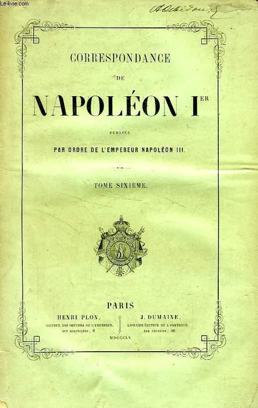CORRESPONDANCE DE NAPOLEON Ier, PUBLIEE PAR ORDRE DE L'EMPEREUR NAPOLEON III, TOME VI