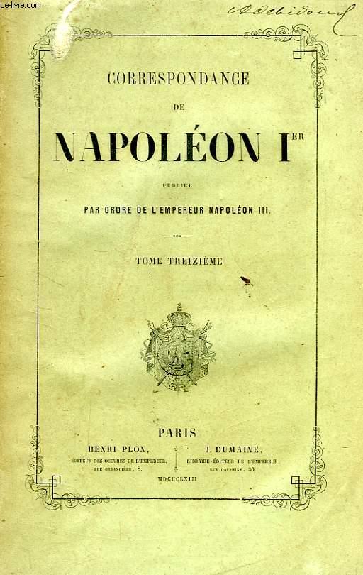 CORRESPONDANCE DE NAPOLEON Ier, PUBLIEE PAR ORDRE DE L'EMPEREUR NAPOLEON III, TOME XIII