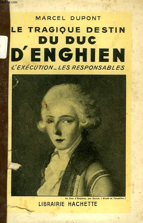 LE DESTIN TRAGIQUE DU DUC D'ENGHIEN, L'EXECUTION, LES RESPONSABLES