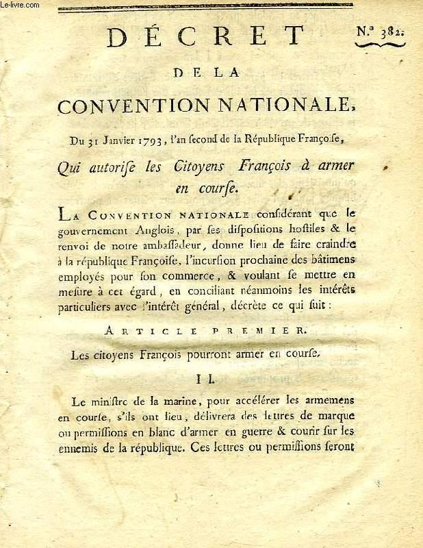 DECRET DE LA CONVENTION NATIONALE, N° 382, QUI AUTORISE LES CITOYENS FRANCAIS A ARMER EN COURSE
